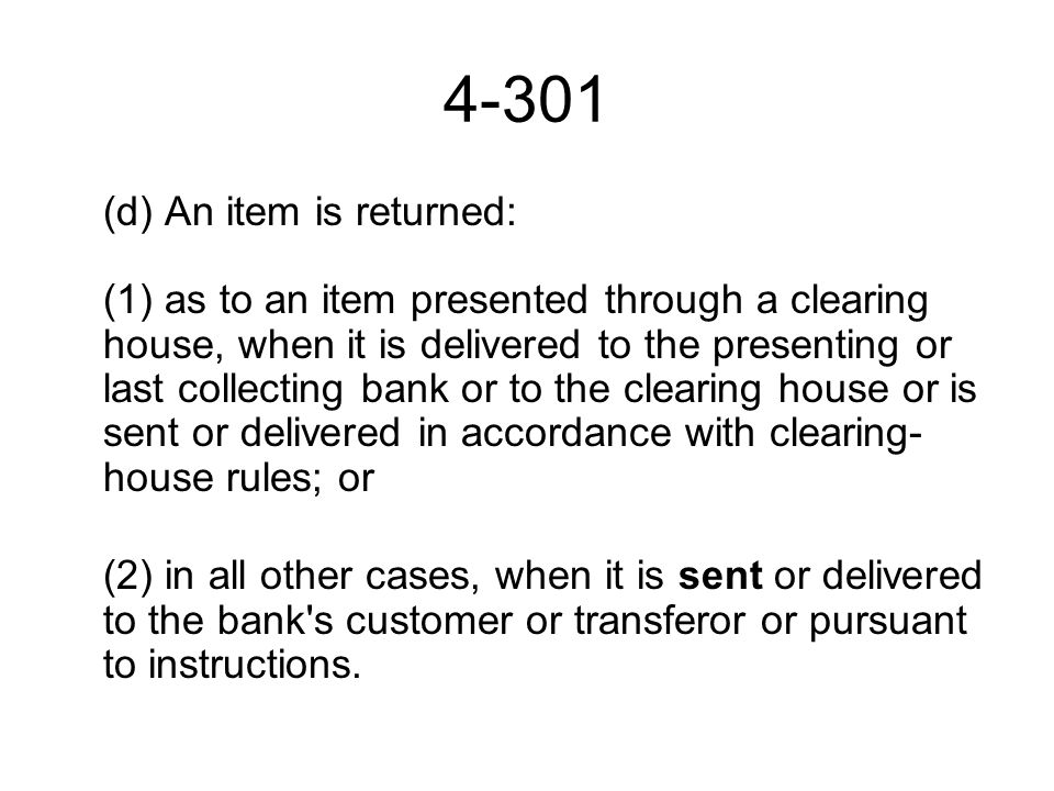 4-301 (d) An item is returned: (1) as to an item presented through a clearing house, when it is delivered to the presenting or last collecting bank or