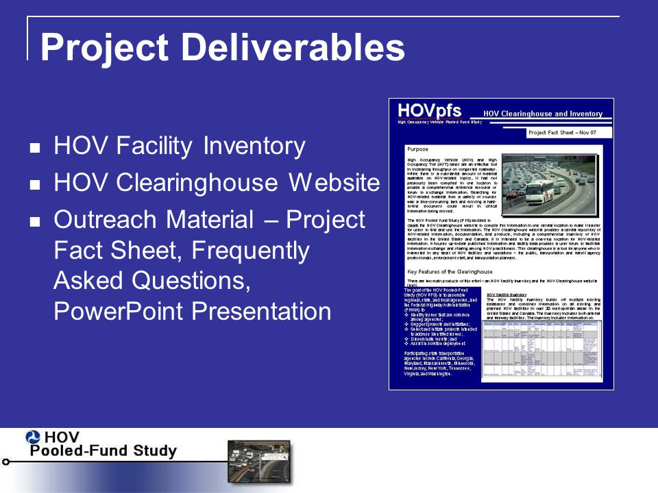 Project Deliverables HOV Facility Inventory HOV Clearinghouse Website Outreach Material – Project Fact Sheet, Frequently Asked Questions, PowerPoint Presentation