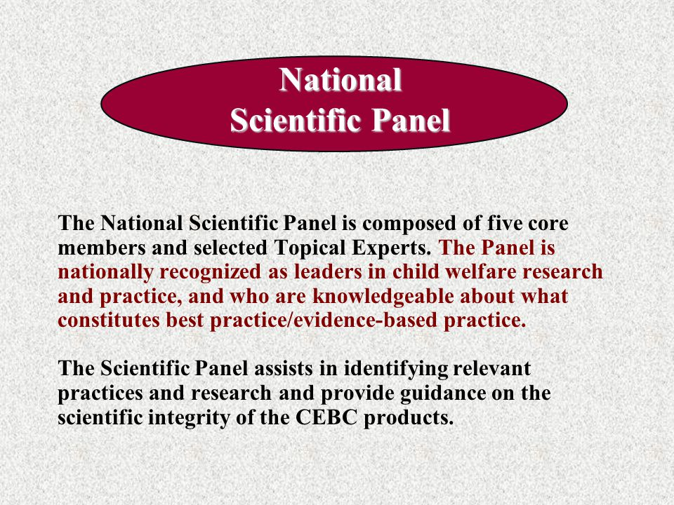 National Scientific Panel The National Scientific Panel is composed of five core members and selected Topical Experts. The Panel is nationally recogni