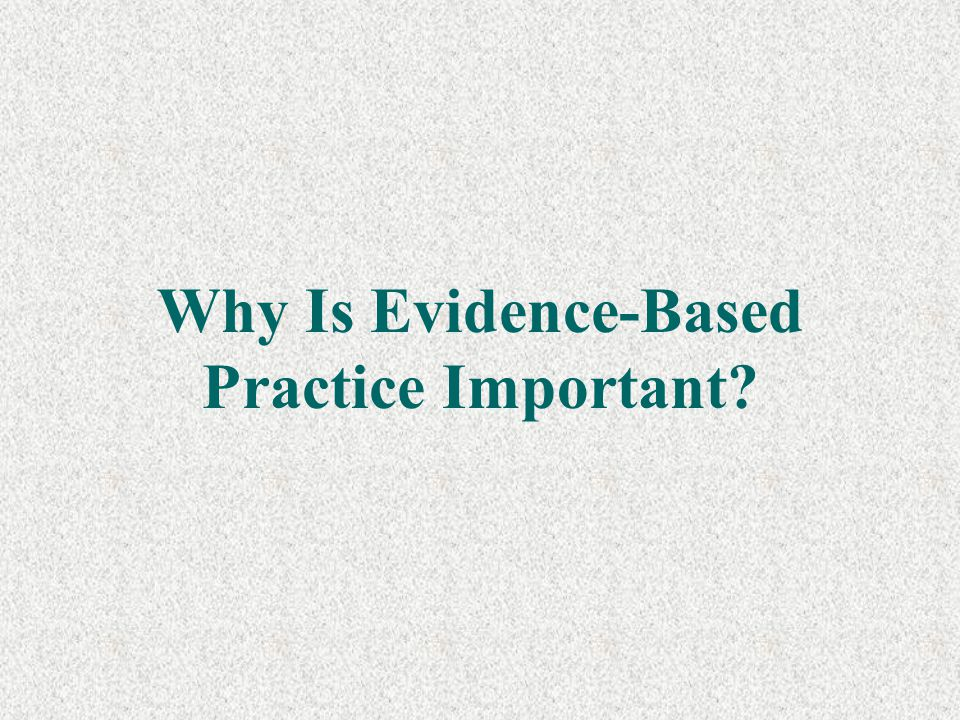 Why Is Evidence-Based Practice Important