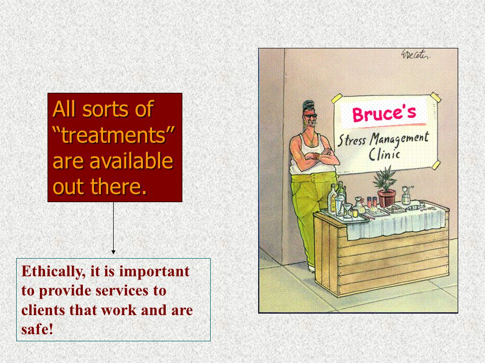 """All sorts of """"treatments"""" are available out there. Ethically, it is important to provide services to clients that work and are safe!"""