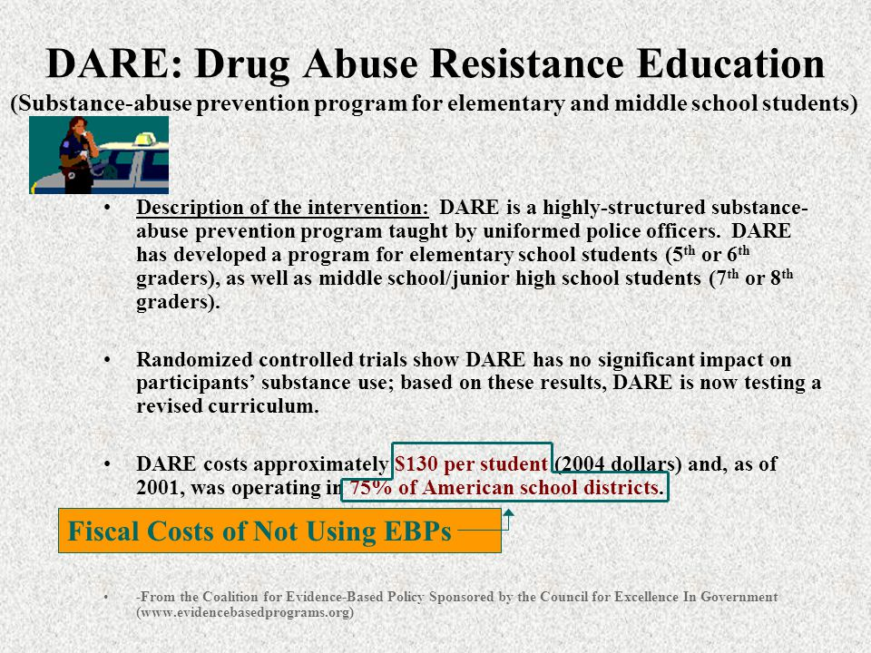 Description of the intervention: DARE is a highly-structured substance- abuse prevention program taught by uniformed police officers.
