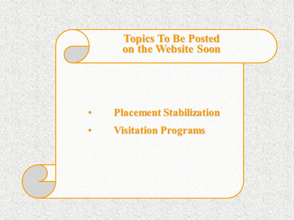Placement StabilizationPlacement Stabilization Visitation ProgramsVisitation Programs Topics To Be Posted on the Website Soon