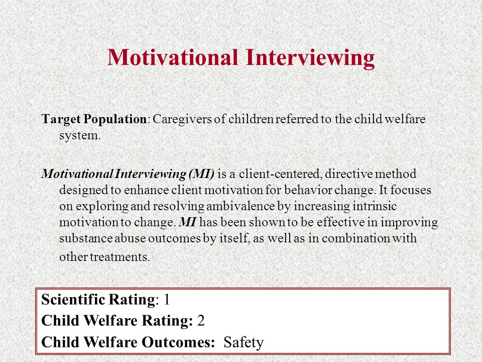 Motivational Interviewing Target Population: Caregivers of children referred to the child welfare system.