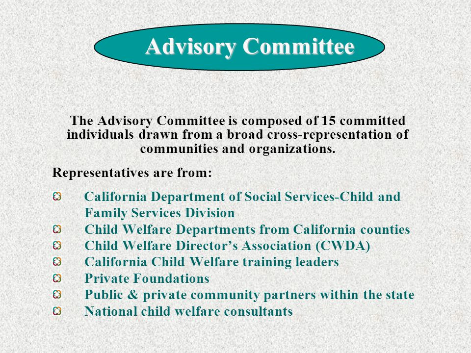 Advisory Committee The Advisory Committee is composed of 15 committed individuals drawn from a broad cross-representation of communities and organizations.