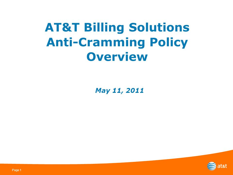 Page 1 AT&T Billing Solutions Anti-Cramming Policy Overview May 11, 2011