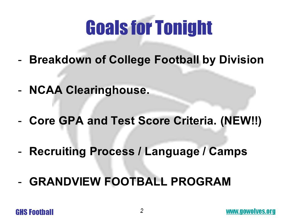 www.gowolves.org GHS Football 2 Goals for Tonight -Breakdown of College Football by Division -NCAA Clearinghouse.