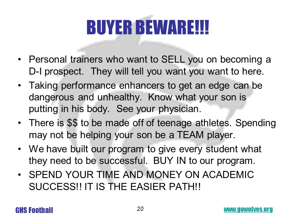 www.gowolves.org GHS Football 20 BUYER BEWARE!!! Personal trainers who want to SELL you on becoming a D-I prospect. They will tell you want you want t