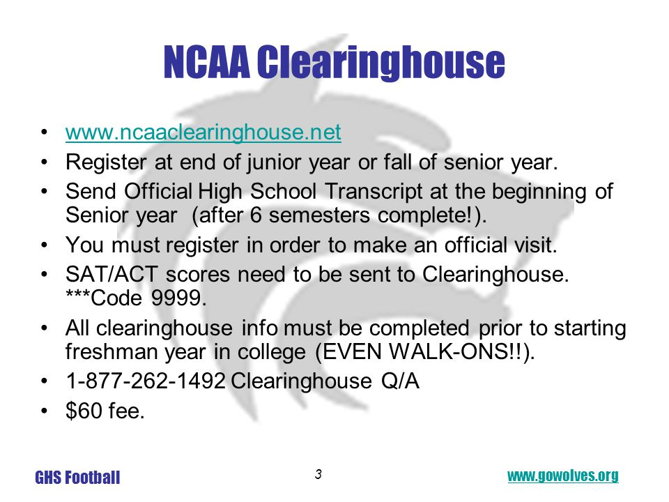 www.gowolves.org GHS Football 3 NCAA Clearinghouse www.ncaaclearinghouse.net Register at end of junior year or fall of senior year.