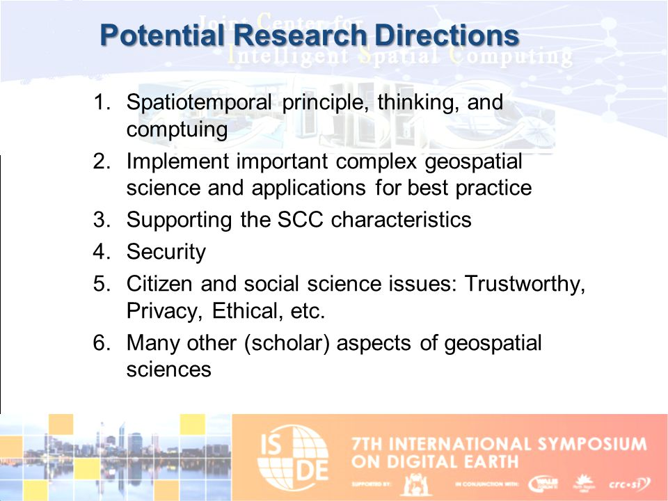 Potential Research Directions 1.Spatiotemporal principle, thinking, and comptuing 2.Implement important complex geospatial science and applications fo