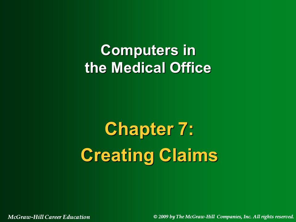 © 2009 by The McGraw-Hill Companies, Inc. All rights reserved. McGraw-Hill Career Education Chapter 7: Creating Claims Computers in the Medical Office