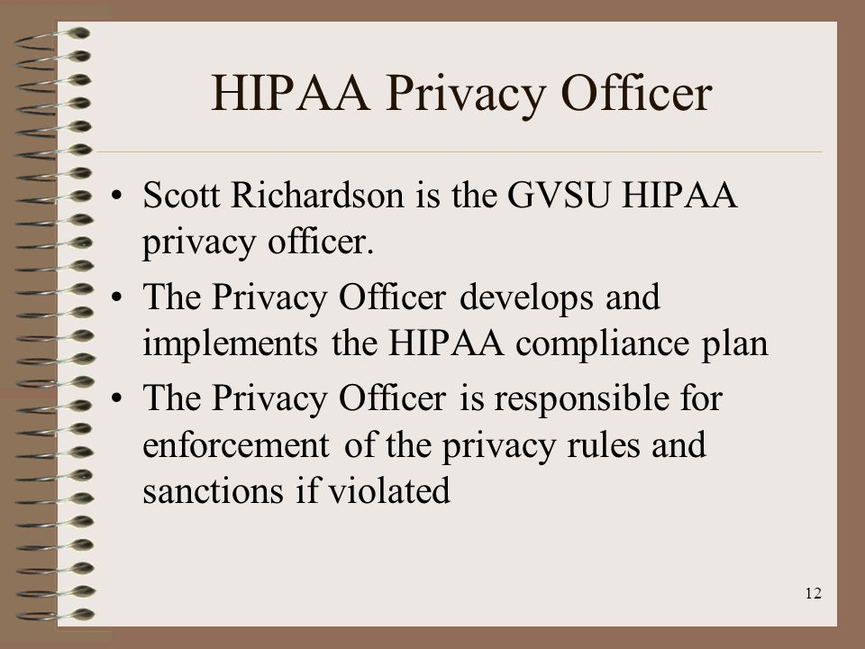 12 HIPAA Privacy Officer Scott Richardson is the GVSU HIPAA privacy officer.