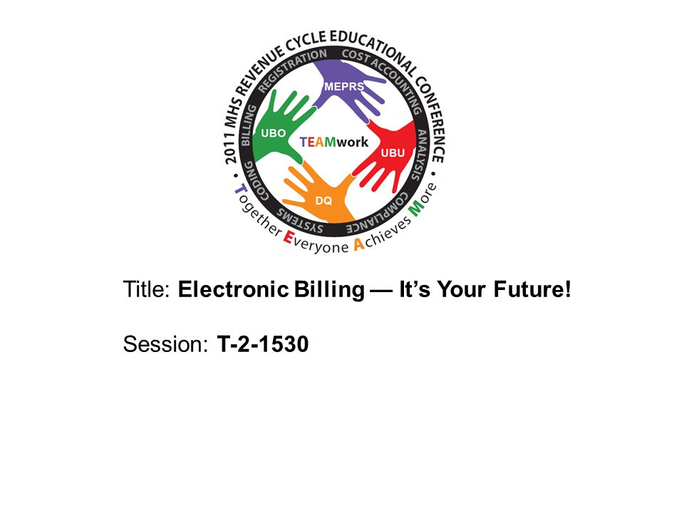 2010 UBO/UBU Conference Title: Electronic Billing — It's Your Future! Session: T-2-1530
