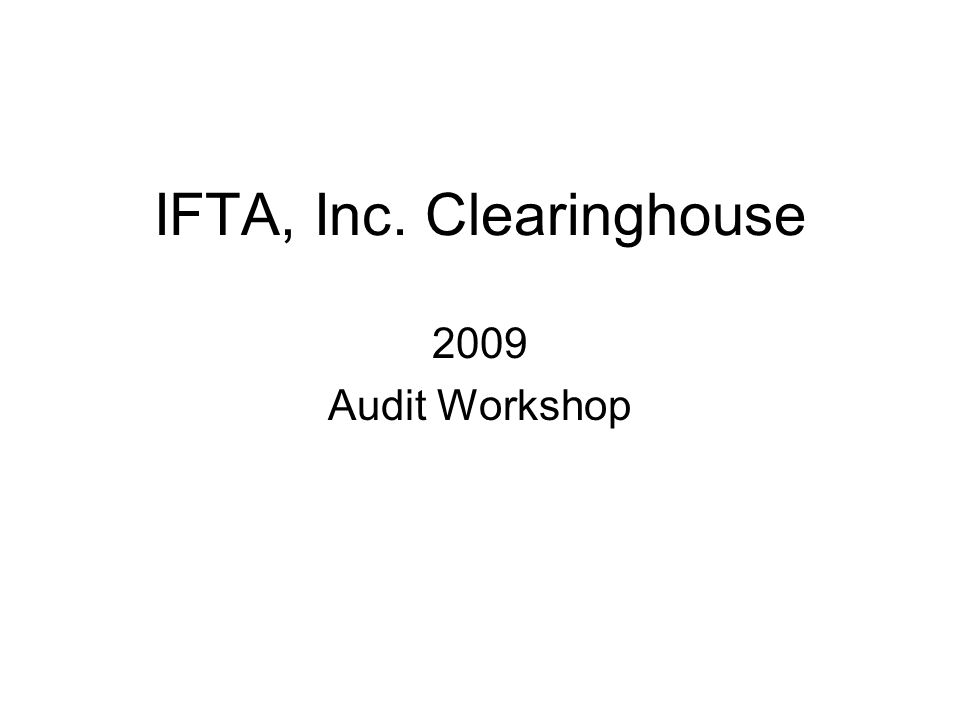 IFTA, Inc. Clearinghouse 2009 Audit Workshop