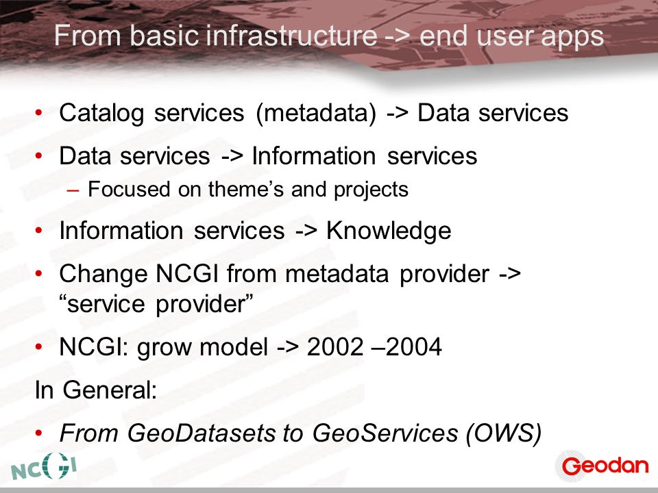 From basic infrastructure -> end user apps Catalog services (metadata) -> Data services Data services -> Information services –Focused on theme's and