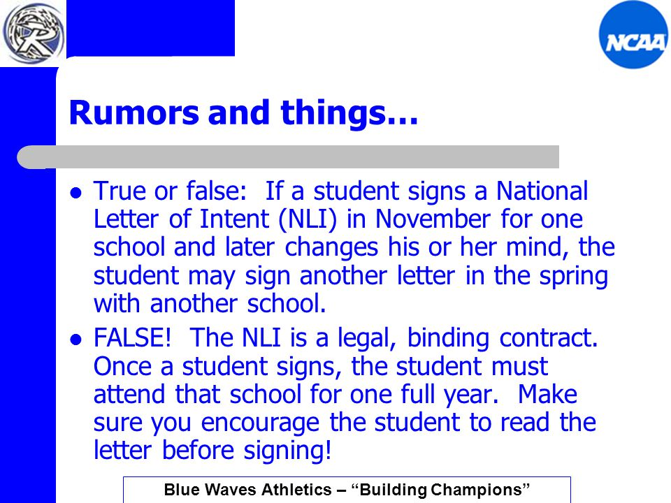 Rumors and things… True or false: If a student signs a National Letter of Intent (NLI) in November for one school and later changes his or her mind, the student may sign another letter in the spring with another school.