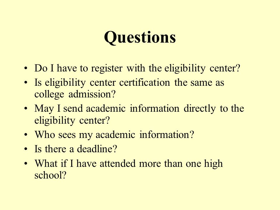 Questions Do I have to register with the eligibility center.