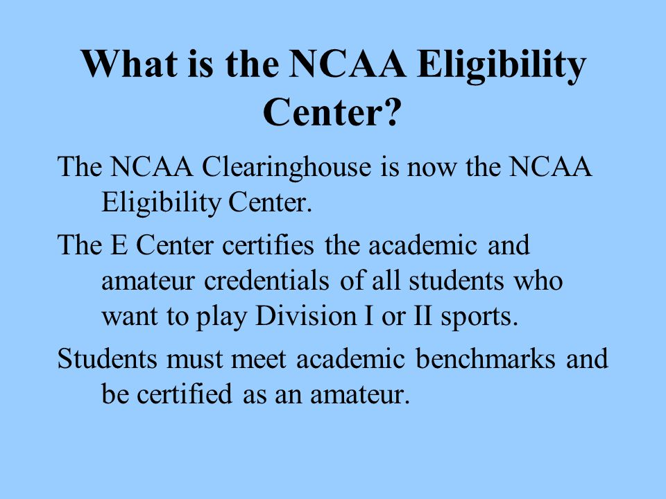 What is the NCAA Eligibility Center.The NCAA Clearinghouse is now the NCAA Eligibility Center.