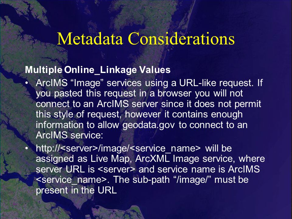Metadata Considerations Multiple Online_Linkage Values ArcIMS Image services using a URL-like request.