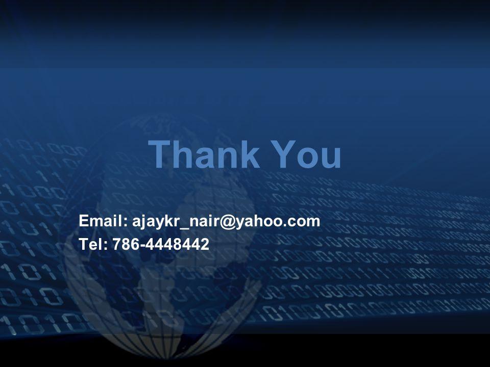 Thank You Email: ajaykr_nair@yahoo.com Tel: 786-4448442
