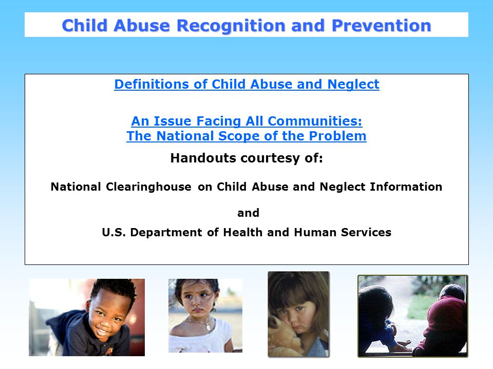 2 Definitions of Child Abuse and Neglect An Issue Facing All Communities: The National Scope of the Problem Handouts courtesy of: National Clearinghouse on Child Abuse and Neglect Information and U.S.