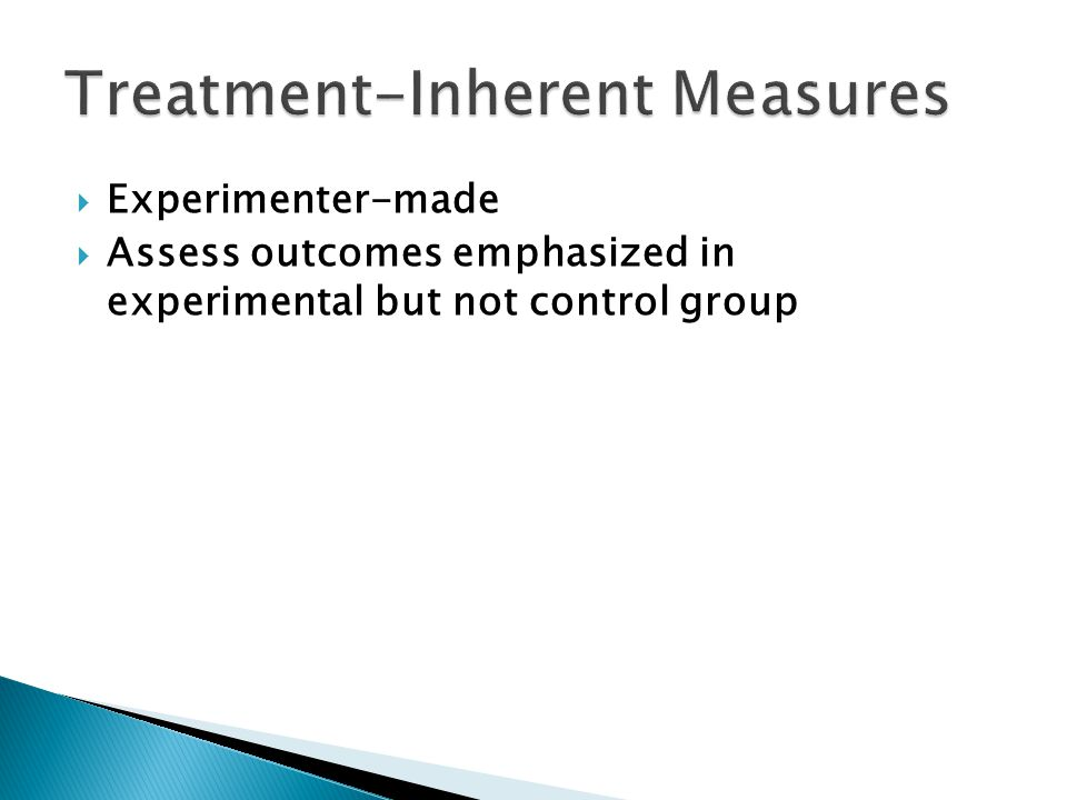  Experimenter-made  Assess outcomes emphasized in experimental but not control group