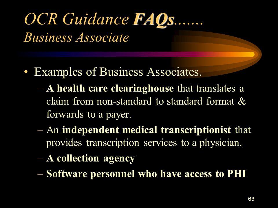 63 FAQs OCR Guidance FAQs.......Business Associate Examples of Business Associates.