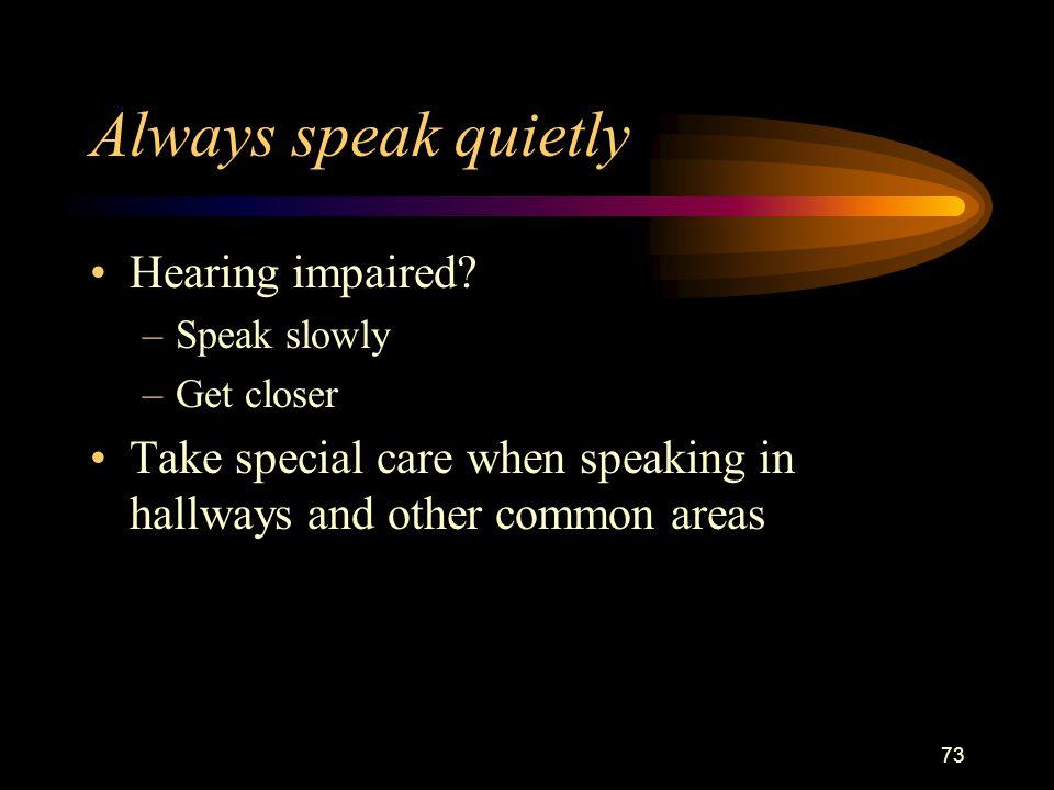 73 Always speak quietly Hearing impaired.