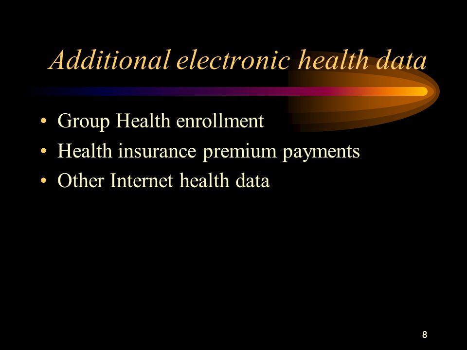 8 Additional electronic health data Group Health enrollment Health insurance premium payments Other Internet health data