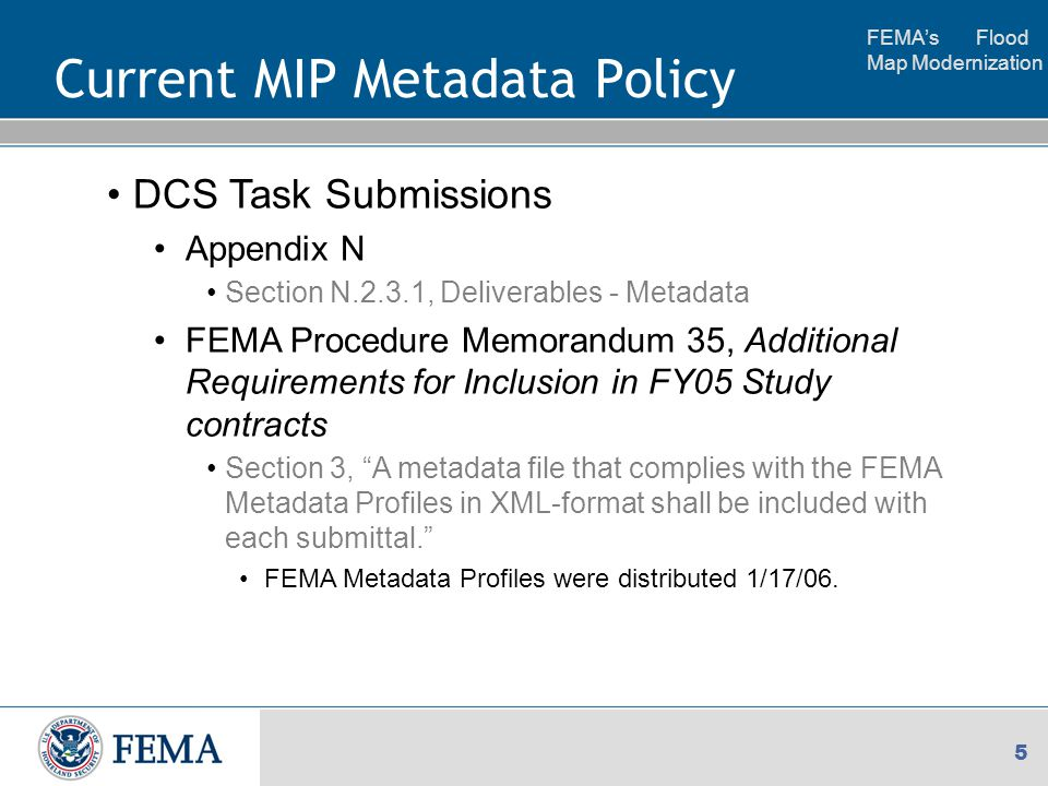FEMA's Flood Map Modernization 16 Required Files for Studies Workflow The Studies workflow will be stopped if the required notification from HDM has not been received by the MIP.