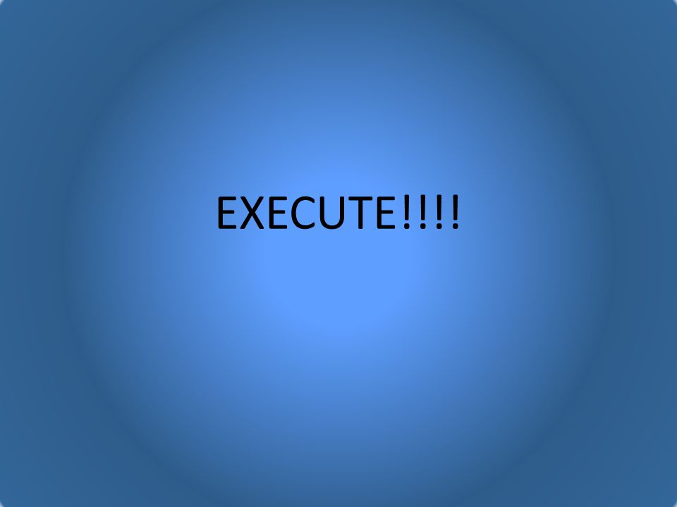 EXECUTE!!!!