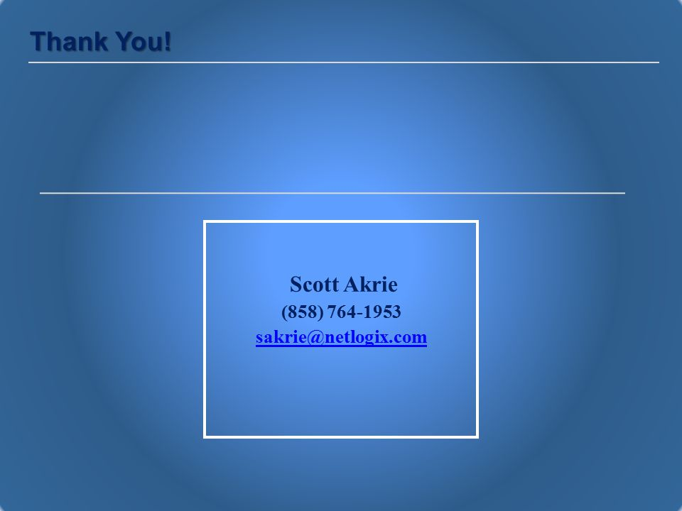 Thank You! Scott Akrie (858) 764-1953 sakrie@netlogix.com