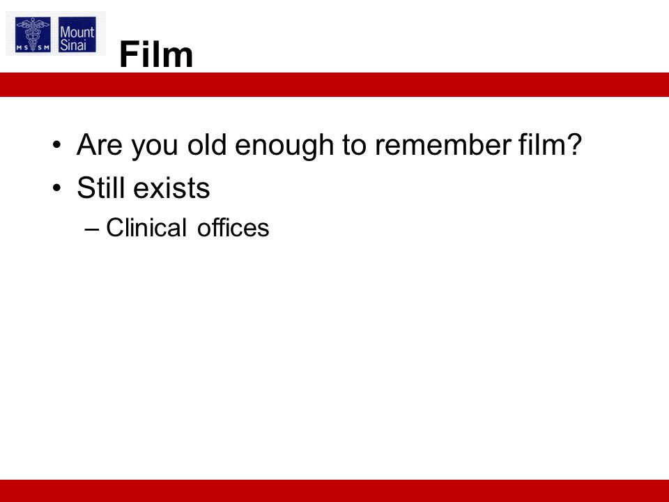 Are you old enough to remember film Still exists –Clinical offices Film