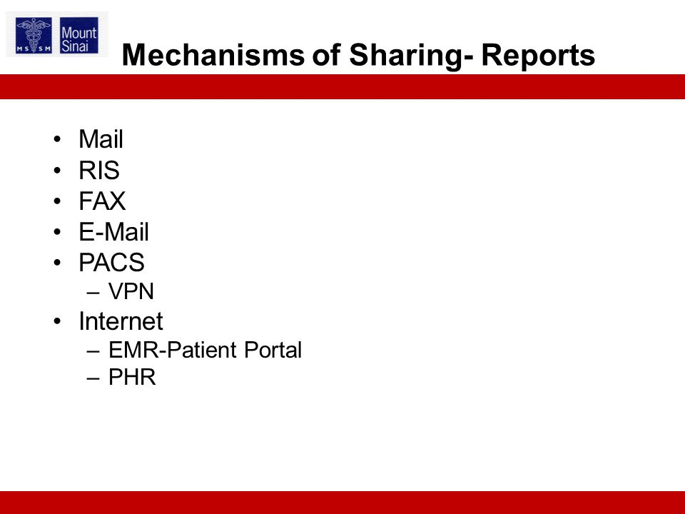 Mail RIS FAX E-Mail PACS –VPN Internet –EMR-Patient Portal –PHR Mechanisms of Sharing- Reports