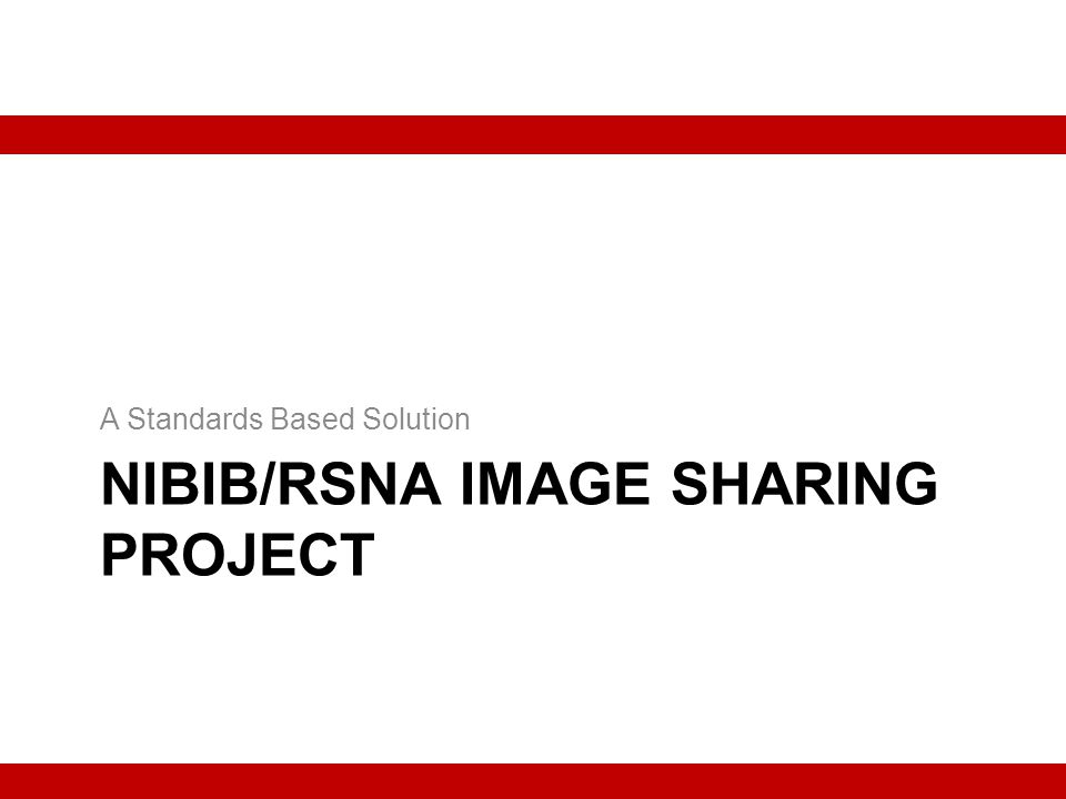 NIBIB/RSNA IMAGE SHARING PROJECT A Standards Based Solution
