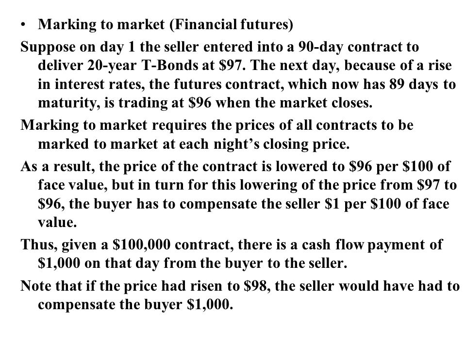 Marking to market (Financial futures) Suppose on day 1 the seller entered into a 90-day contract to deliver 20-year T-Bonds at $97.