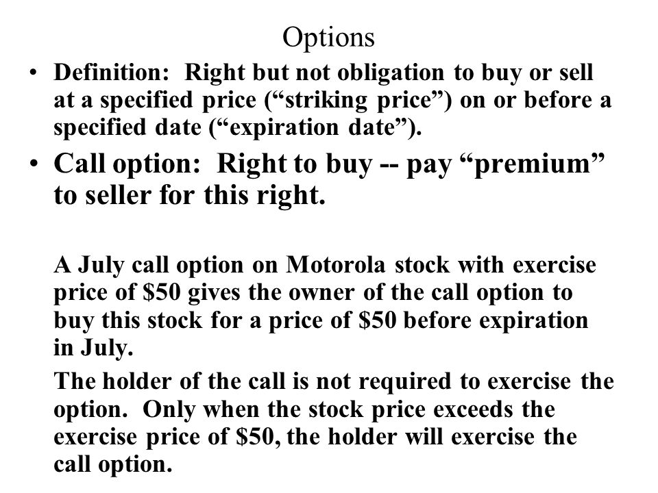 "Options Definition: Right but not obligation to buy or sell at a specified price (""striking price"") on or before a specified date (""expiration date"")."
