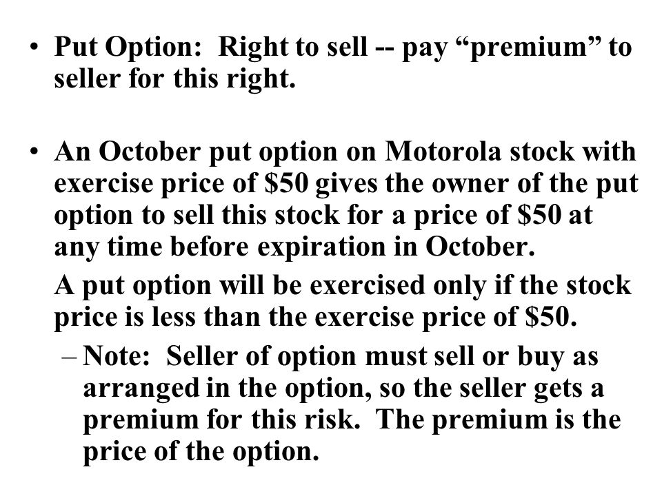 Put Option: Right to sell -- pay premium to seller for this right.