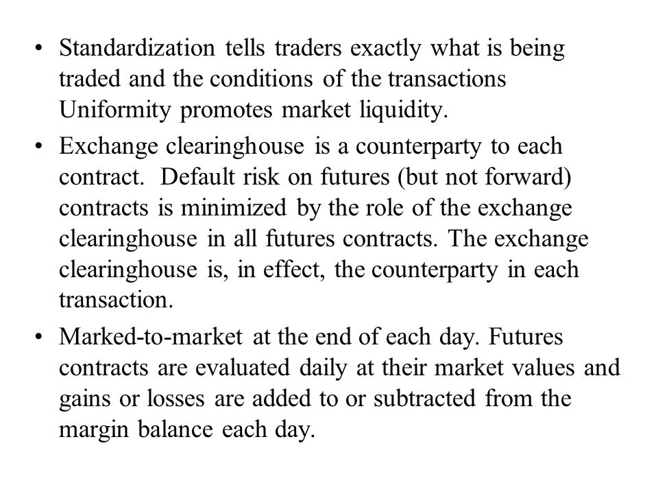Standardization tells traders exactly what is being traded and the conditions of the transactions Uniformity promotes market liquidity.