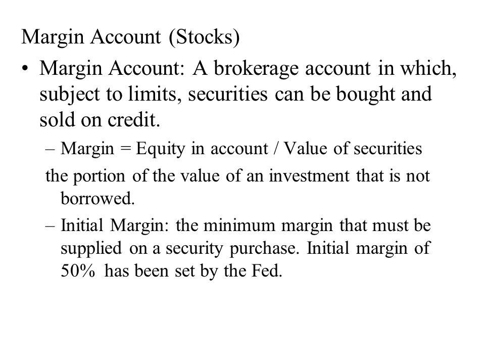 –Maintenance Margin: the minimum margin that must be present at all times in a margin account.