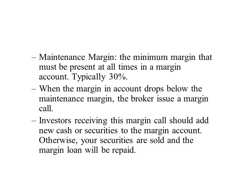 –Maintenance Margin: the minimum margin that must be present at all times in a margin account.