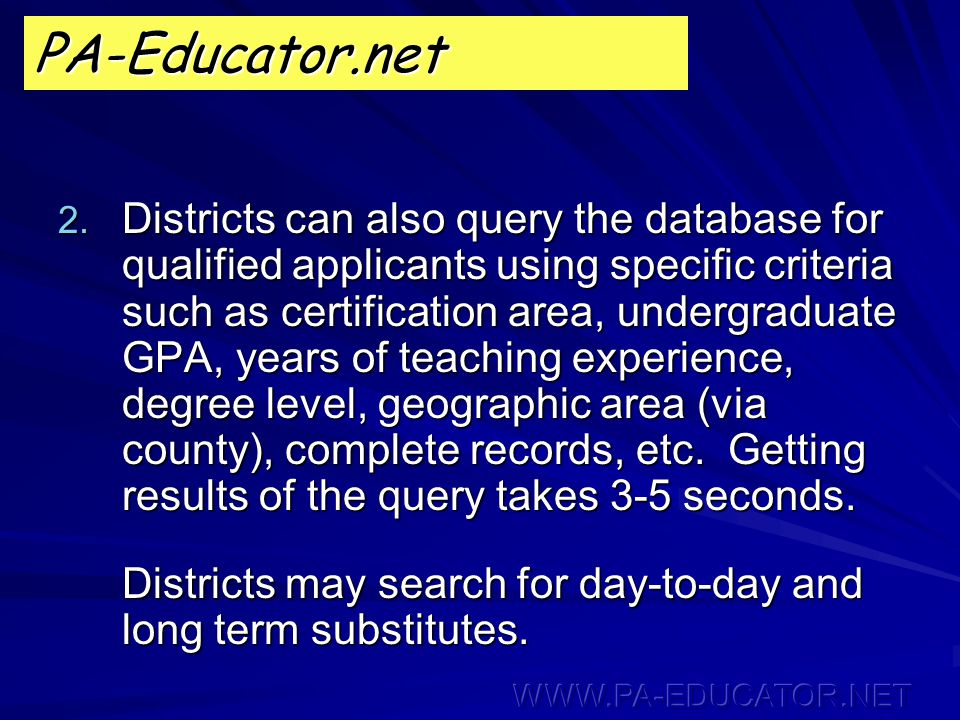 2. Districts can also query the database for qualified applicants using specific criteria such as certification area, undergraduate GPA, years of teac