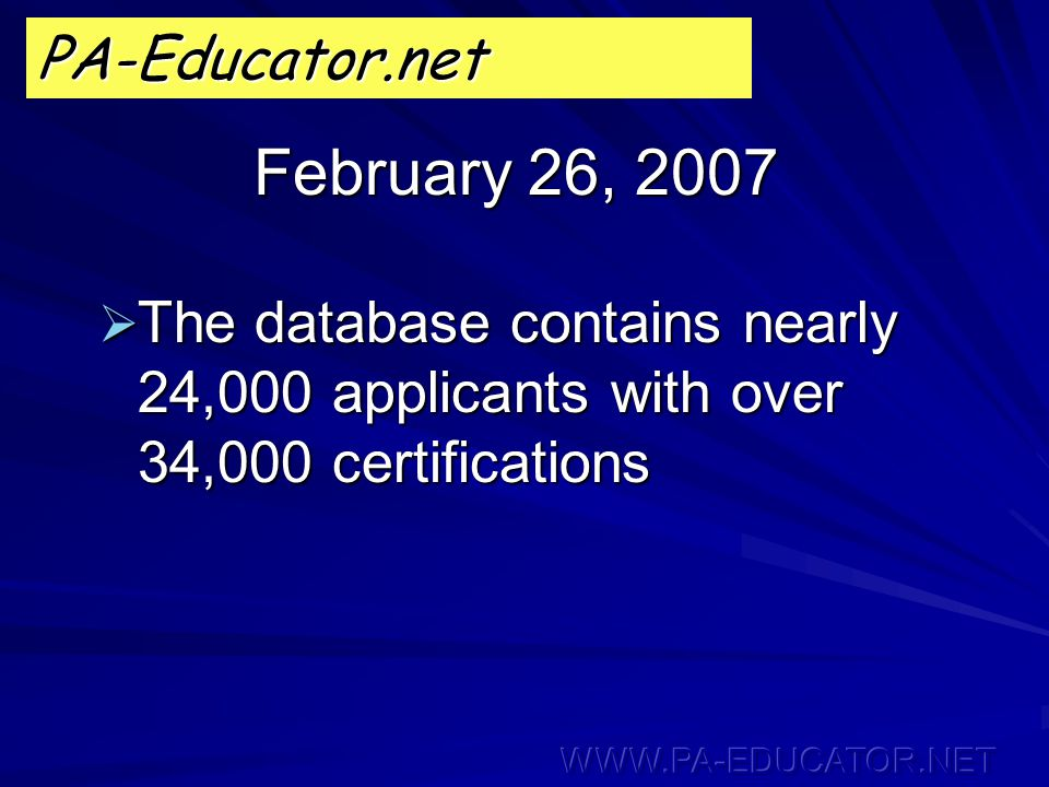  The database contains nearly 24,000 applicants with over 34,000 certifications PA-Educator.net February 26, 2007