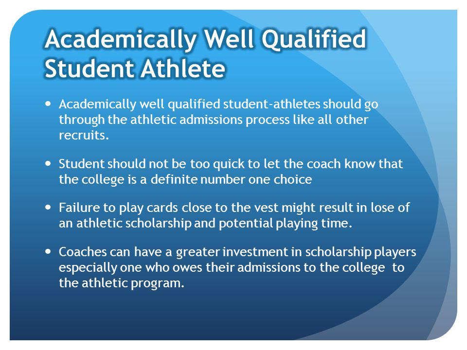 Academically well qualified student-athletes should go through the athletic admissions process like all other recruits.