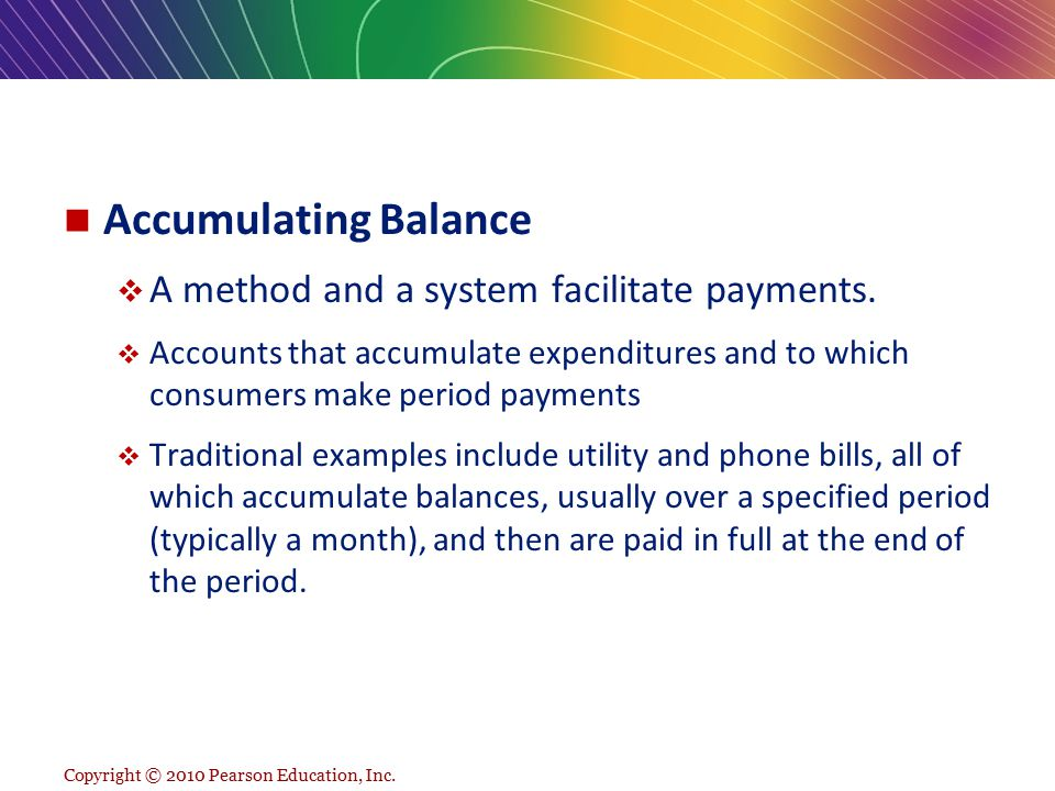 Accumulating Balance  A method and a system facilitate payments.  Accounts that accumulate expenditures and to which consumers make period payments