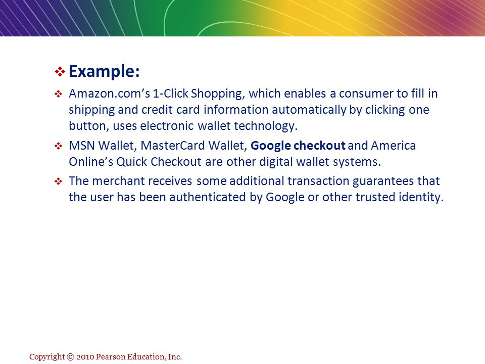 Copyright © 2010 Pearson Education, Inc.  Example:  Amazon.com's 1-Click Shopping, which enables a consumer to fill in shipping and credit card info