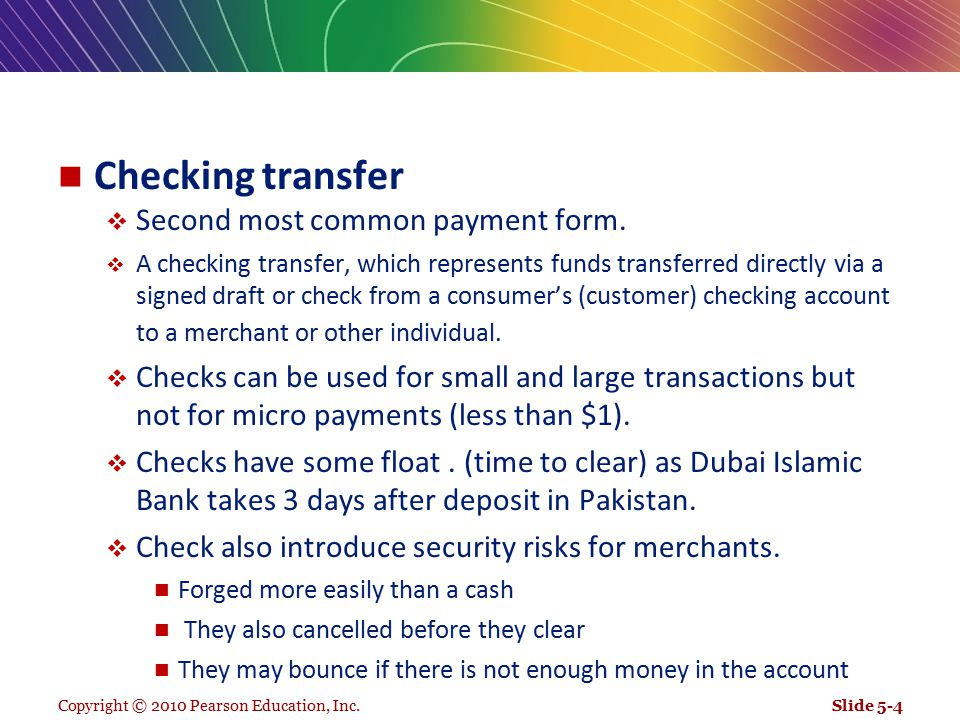 Copyright © 2010 Pearson Education, Inc. Checking transfer  Second most common payment form.  A checking transfer, which represents funds transferre