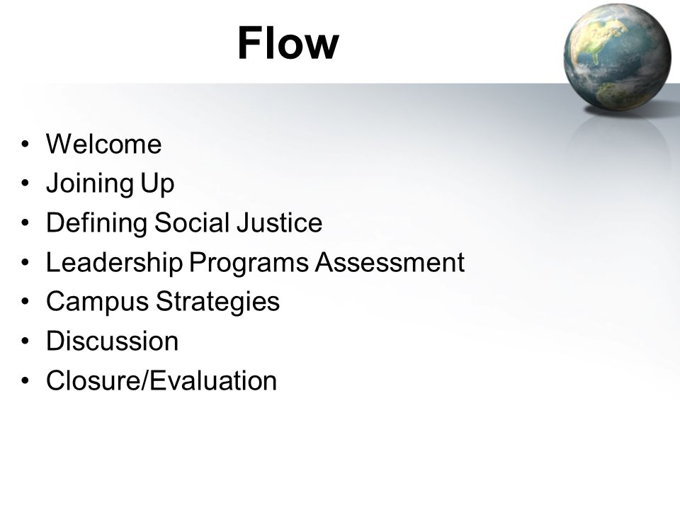 Flow Welcome Joining Up Defining Social Justice Leadership Programs Assessment Campus Strategies Discussion Closure/Evaluation