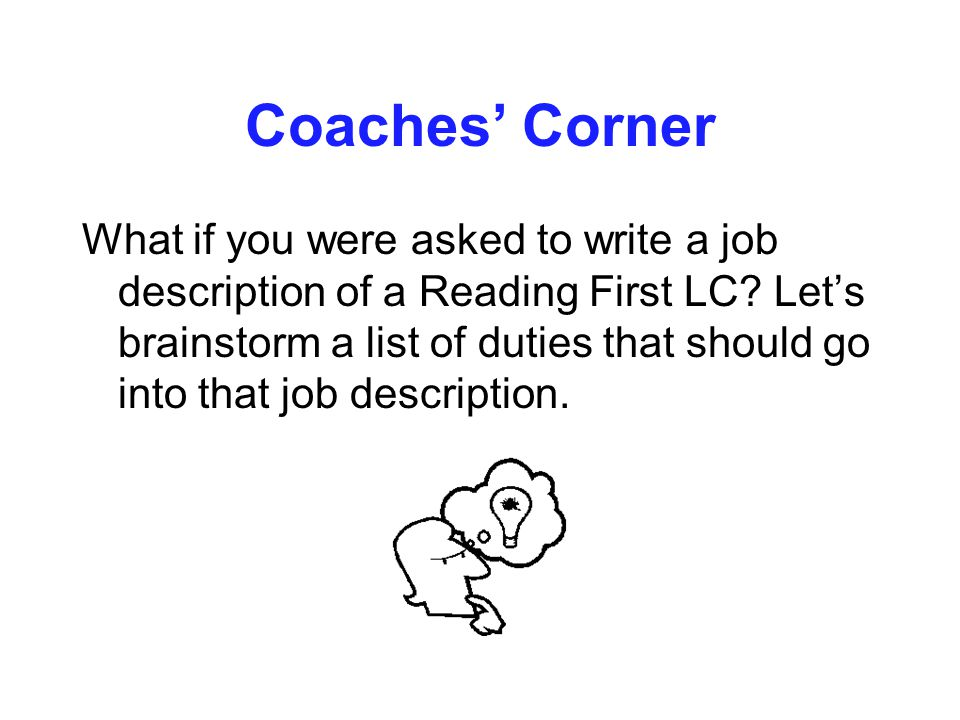 Coaches' Corner What if you were asked to write a job description of a Reading First LC.
