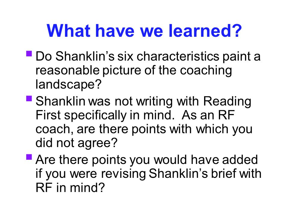 What have we learned?  Do Shanklin's six characteristics paint a reasonable picture of the coaching landscape?  Shanklin was not writing with Readin